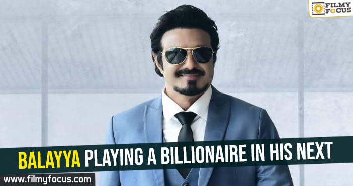 balayya-playing-a-billionaire-in-his-next