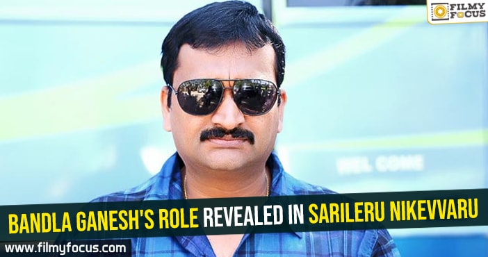bandla-ganeshs-role-revealed-in-sarileru-nikevvaru