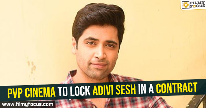 pvp-cinema-to-lock-adivi-sesh-in-a-contract