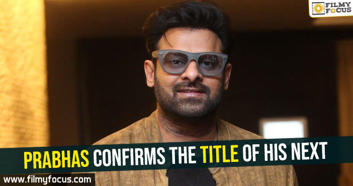 prabhas-confirms-the-title-of-his-next