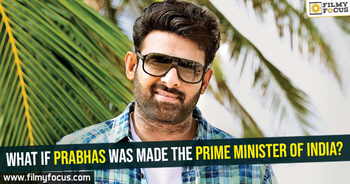 what-if-prabhas-was-made-the-prime-minister-of-india