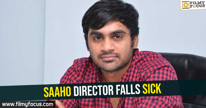 saaho-director-falls-sick