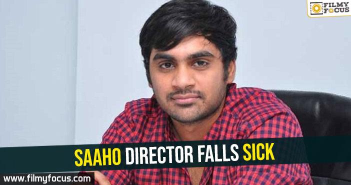 saaho-director-falls-sick