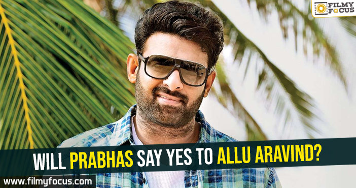 will-prabhas-say-yes-to-allu-aravind