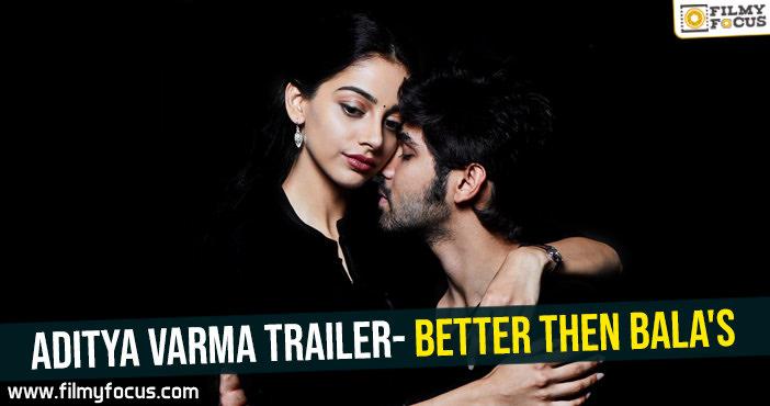 Aditya Varma trailer- Better then Bala's