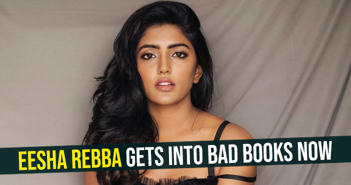 Eesha Rebba gets into bad books now