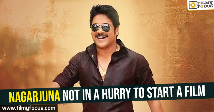 nagarjuna-not-in-a-hurry-to-start-a-film
