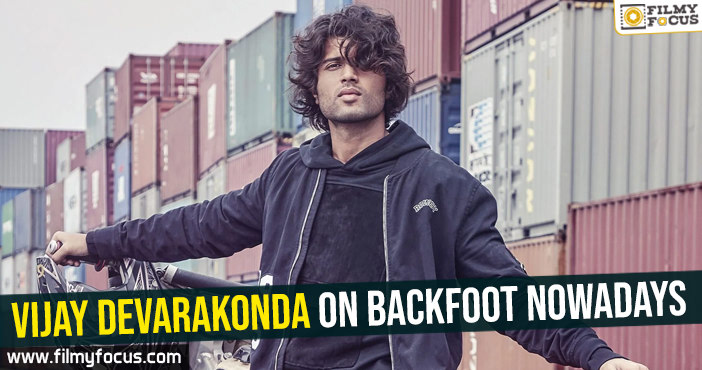 vijay-devarakonda-on-backfoot-nowadays