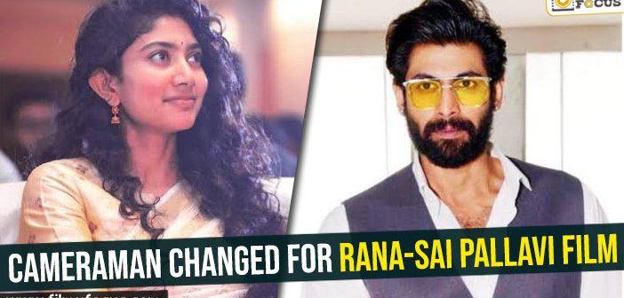 Cameraman changed for Rana-Sai Pallavi film