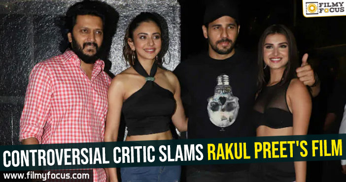 Controversial critic slams Rakul Preet's film