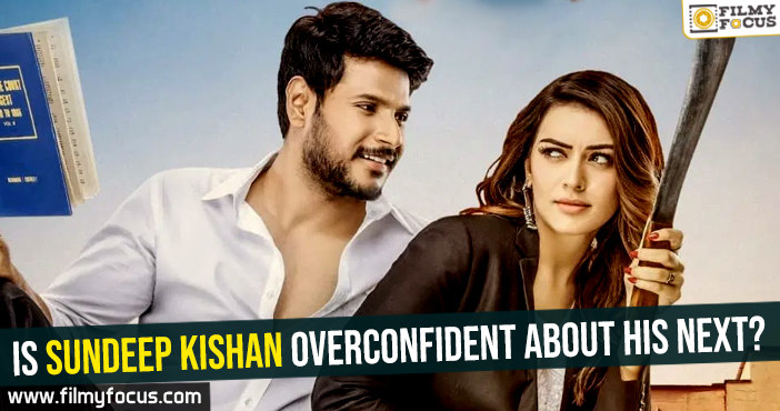 Is Sundeep Kishan overconfident about his next