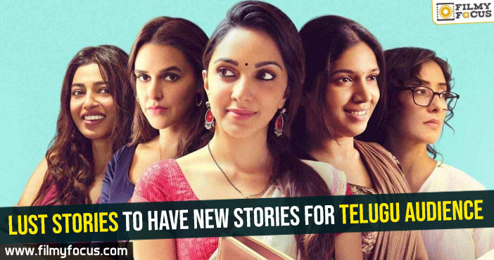 Lust Stories to have new stories for Telugu audience