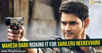 Mahesh Babu risking it for Sarileru Neekevvaru