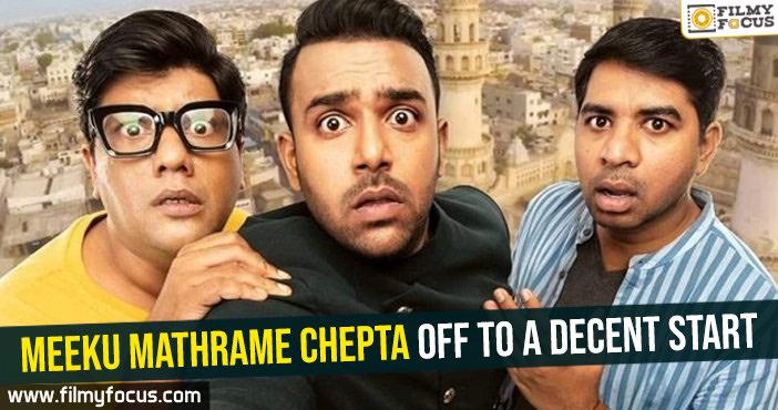 Meeku Mathrame Chepta off to a decent start