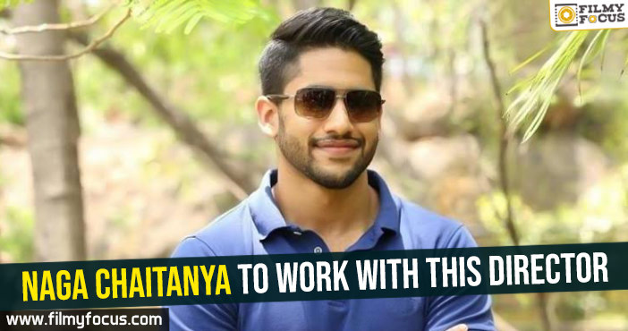 Naga Chaitanya to work with this director