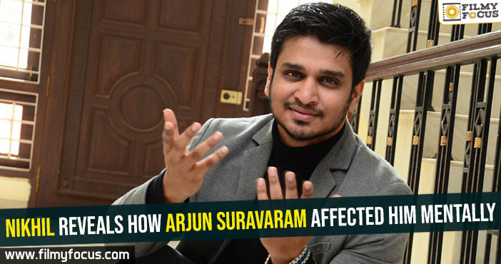 Nikhil reveals how Arjun Suravaram affected him mentally