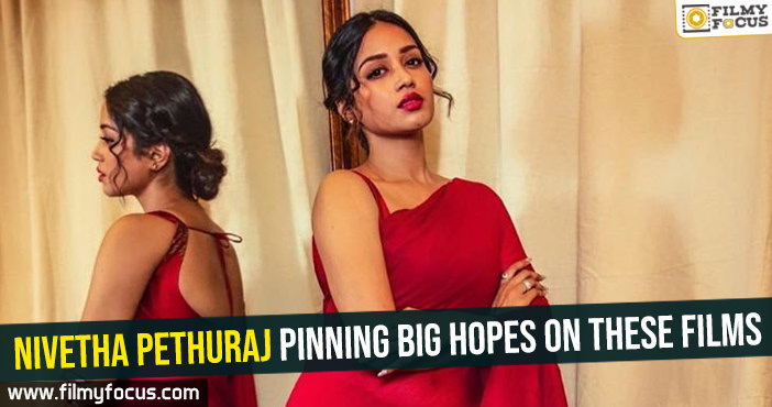 Nivetha Pethuraj pinning big hopes on these films