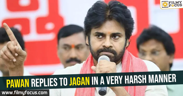 Pawan replies to Jagan in a very harsh manner