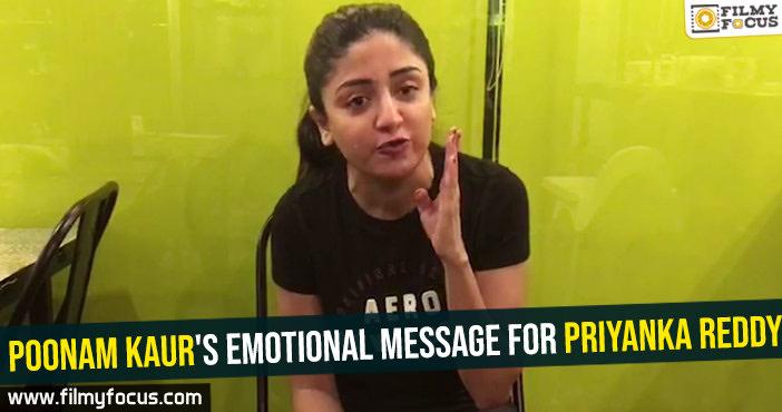 Poonam Kaur's emotional message for Priyanka Reddy