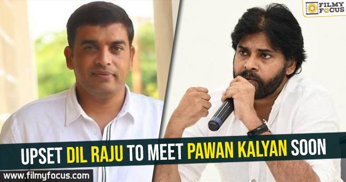 Upset Dil Raju to meet Pawan Kalyan soon