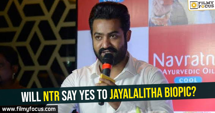Will NTR say yes to Jayalalitha biopic