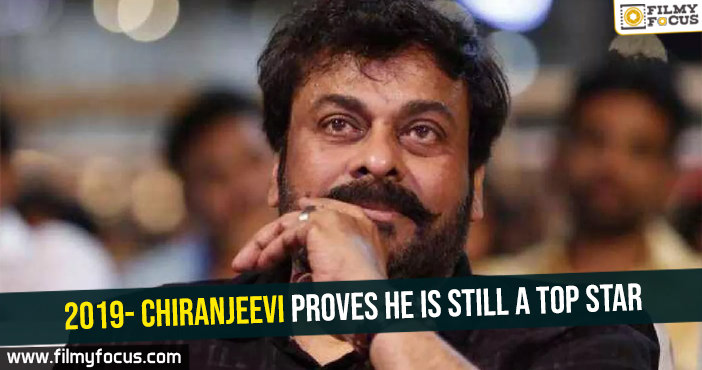 2019- Chiranjeevi proves he is still a top star