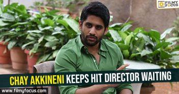Chay Akkineni keeps hit director waiting