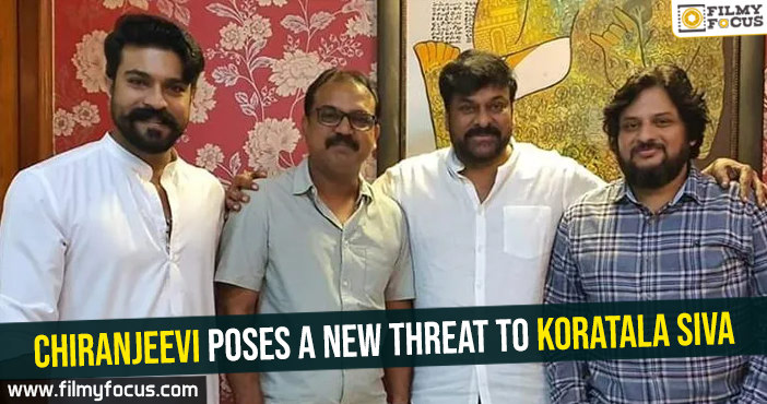 Chiranjeevi poses a new threat to Koratala Siva