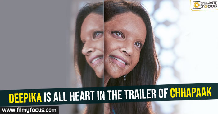 Deepika is all heart in the trailer of Chhapaak