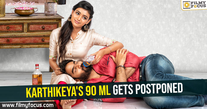 Karthikeya's 90 ML gets postponed