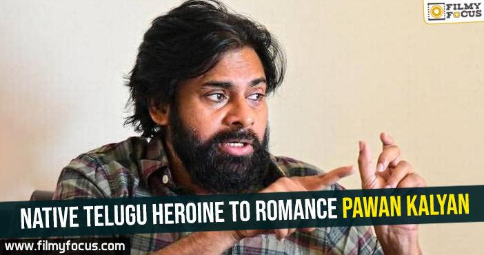 Native Telugu heroine to romance Pawan Kalyan