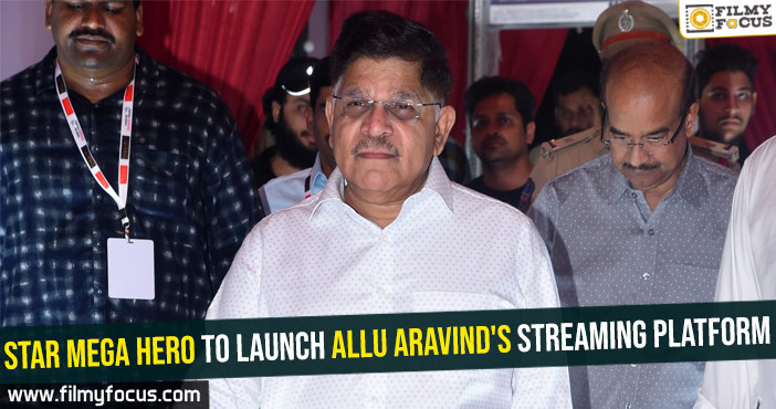 Star Mega hero to launch Allu Aravind's streaming platform
