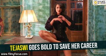 Tejaswi goes bold to save her career