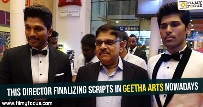 This director finalizing scripts in Geetha Arts nowadays