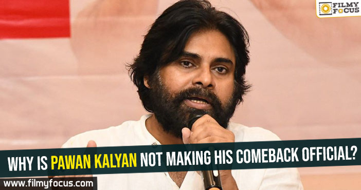 Why is Pawan Kalyan not making his comeback official