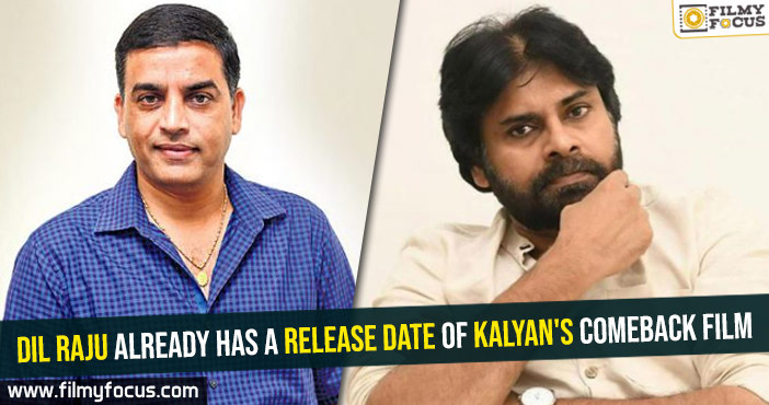 Dil Raju already has a release date of Kalyan's comeback film