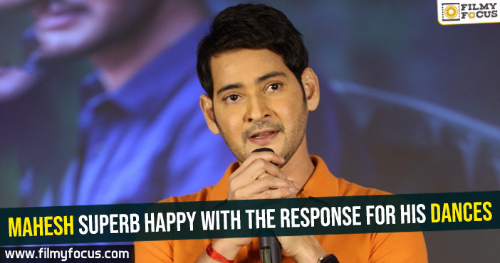 Mahesh superb happy with the response for his dances