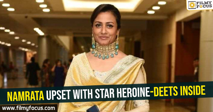 Namrata upset with star heroine-Deets inside