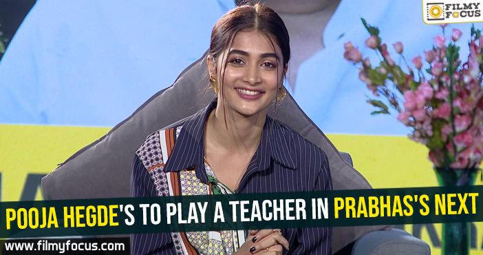 Pooja Hegde's to play a teacher in Prabhas's next
