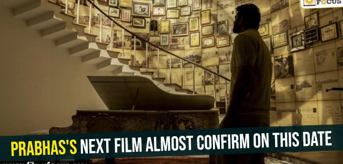 Prabhas's next film almost confirm on this date