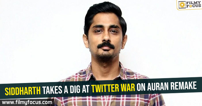 Siddharth takes a dig at twitter war on Auran remake